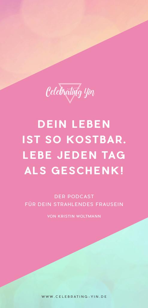 Diese Podcastepisode ist absolut was für's Herz! Denn ja: Dein Leben ist unendlich wertvoll und du solltest jeden Tag genießen.