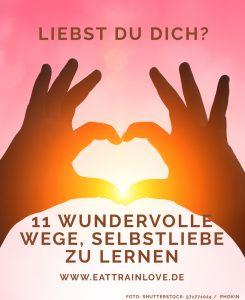 Liebst du dich? 11 wundervolle Wege, Selbstliebe zu lernen